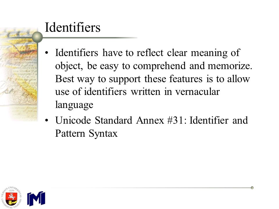 Identifiers Identifiers have to reflect clear meaning of object, be easy to comprehend and memorize.