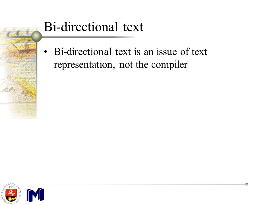 Bi-directional text Bi-directional text is an issue of text representation, not the compiler