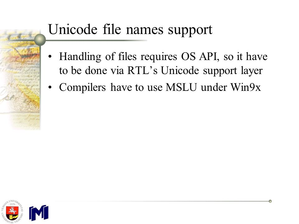 Unicode file names support Handling of files requires OS API, so it have to be done via RTL's Unicode support layer Compilers have to use MSLU under Win9x