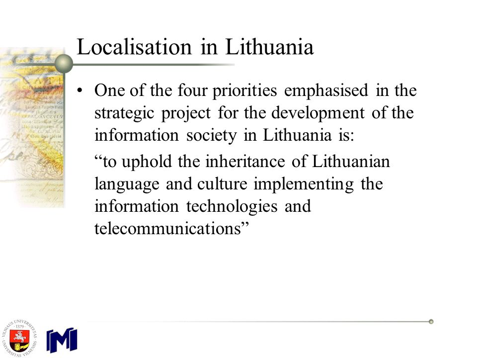 Open Source in Lithuania Research which was carried out in 2004, Open Source in Education revealed that open source software integration into education has a large positive economical and also pedagogical effect Education requires high quality and fully localised software Open source software is more flexible in terms of localisation