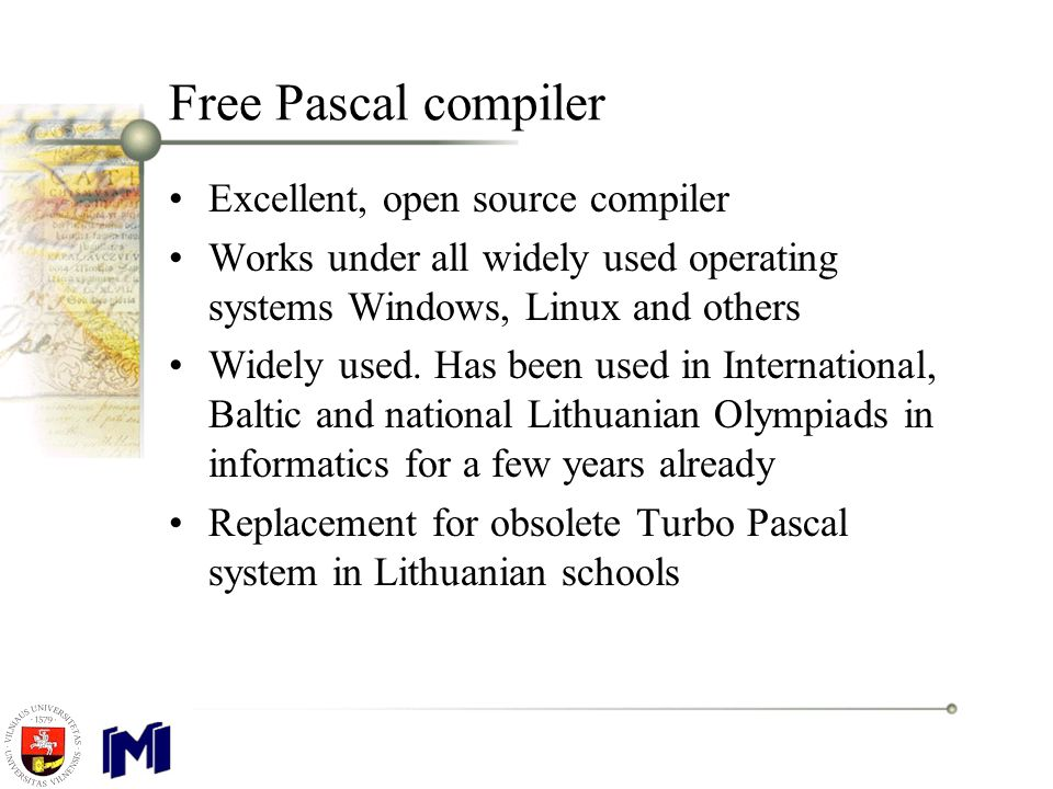 Free Pascal compiler Excellent, open source compiler Works under all widely used operating systems Windows, Linux and others Widely used.