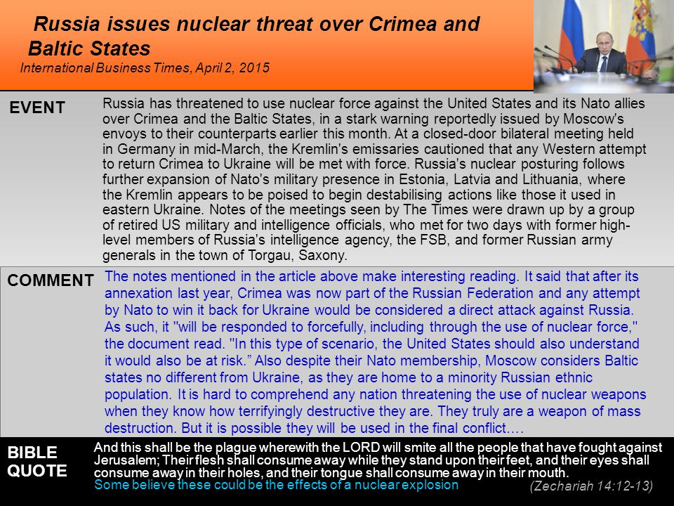 Russia issues nuclear threat over Crimea and Baltic States Russia has threatened to use nuclear force against the United States and its Nato allies over Crimea and the Baltic States, in a stark warning reportedly issued by Moscow s envoys to their counterparts earlier this month.