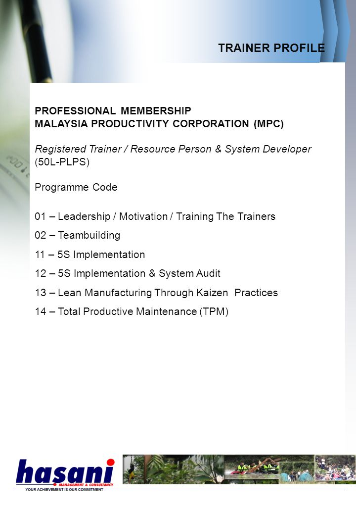TRAINER PROFILE PROFESSIONAL MEMBERSHIP MALAYSIA PRODUCTIVITY CORPORATION (MPC) Registered Trainer / Resource Person & System Developer (50L-PLPS) Pro