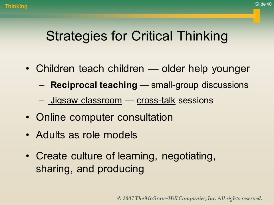 Slide 40 © 2007 The McGraw-Hill Companies, Inc. All rights reserved. Strategies for Critical Thinking Children teach children — older help younger – R