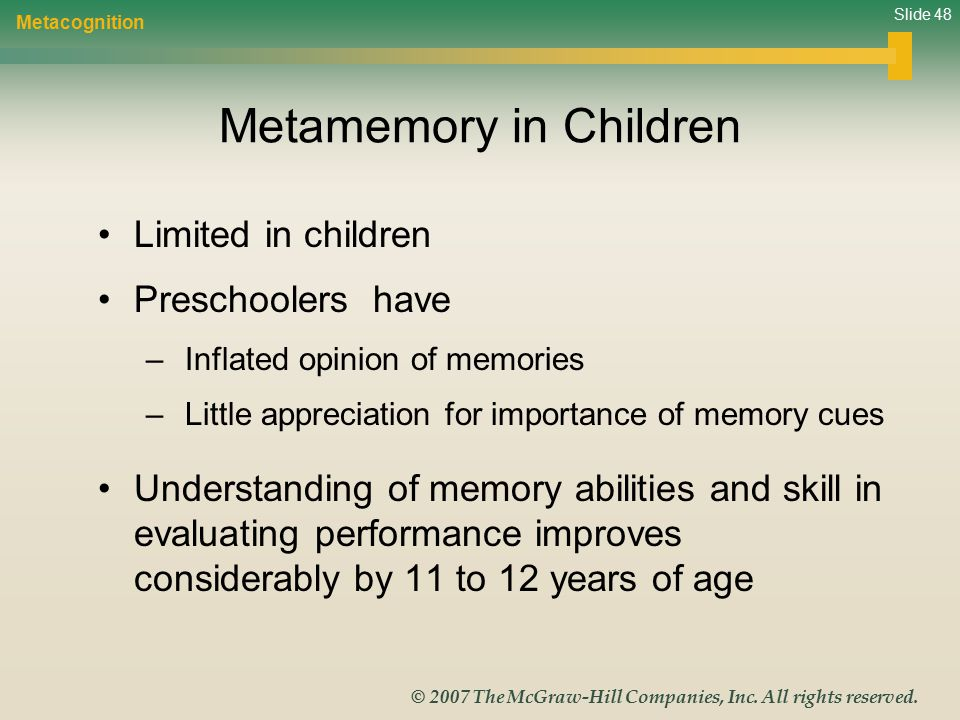 Slide 48 © 2007 The McGraw-Hill Companies, Inc. All rights reserved. Metamemory in Children Limited in children Preschoolers have – Inflated opinion o