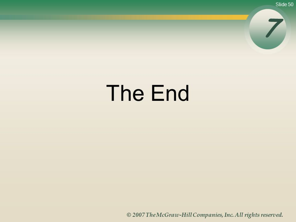 Slide 50 © 2007 The McGraw-Hill Companies, Inc. All rights reserved. The End 7