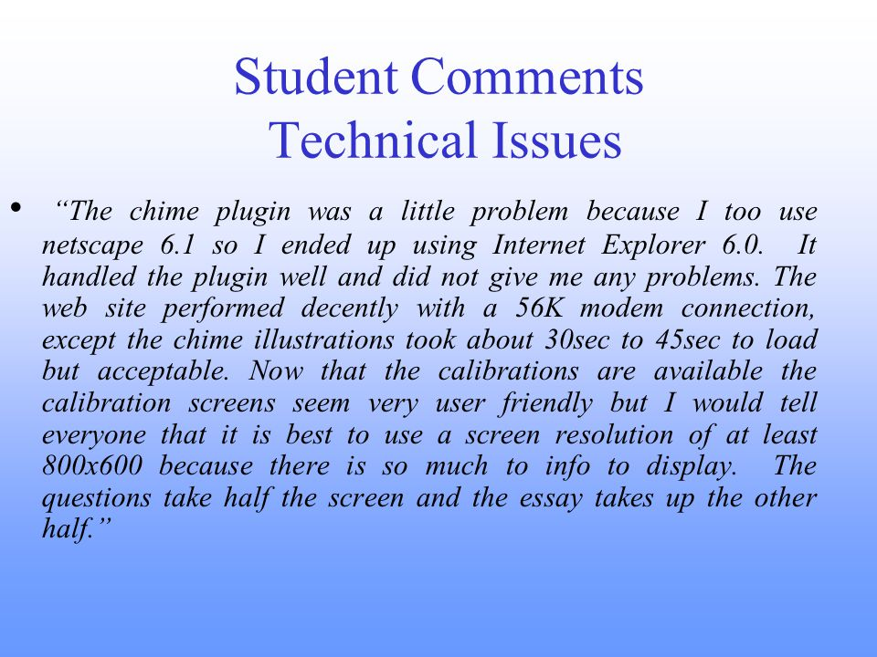 Student Comments Technical Issues The chime plugin was a little problem because I too use netscape 6.1 so I ended up using Internet Explorer 6.0.