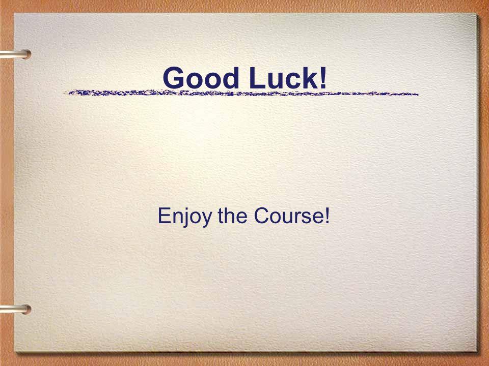 Good Luck! Enjoy the Course!