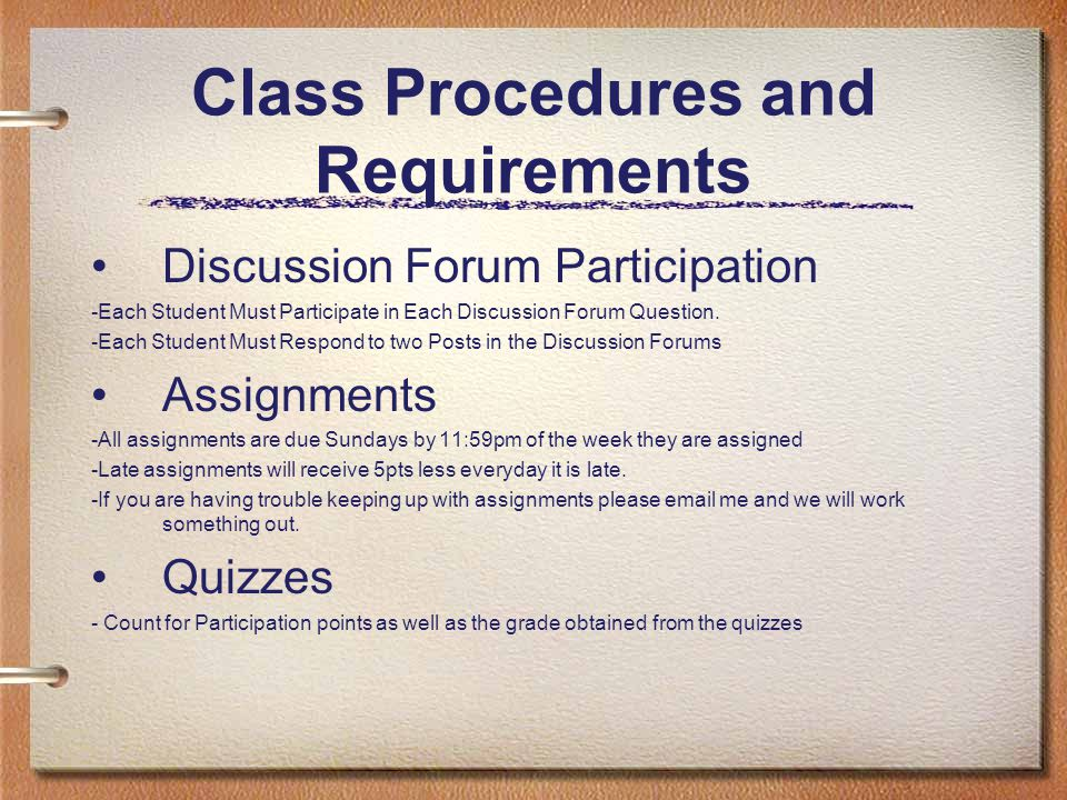 Class Procedures and Requirements Discussion Forum Participation -Each Student Must Participate in Each Discussion Forum Question. -Each Student Must
