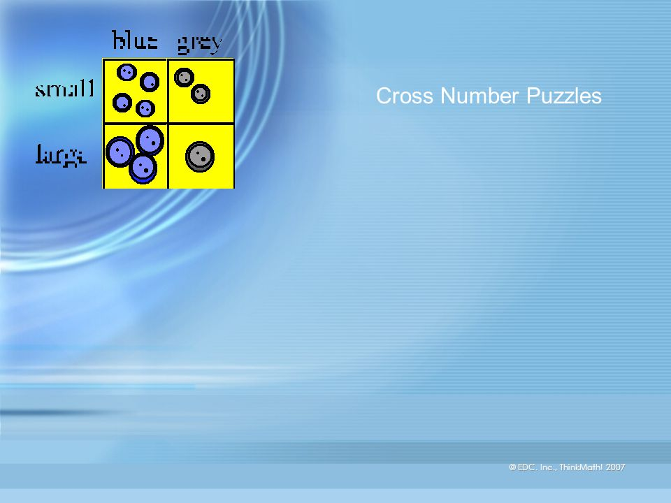 © EDC. Inc., ThinkMath! 2007 Cross Number Puzzles
