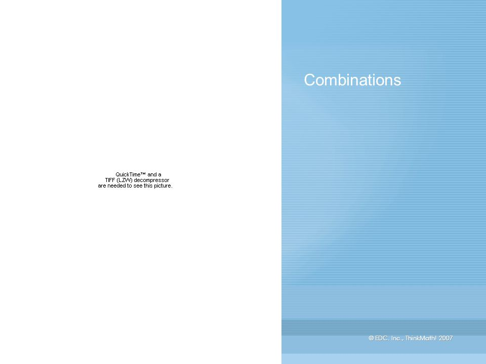 © EDC. Inc., ThinkMath! 2007 Combinations