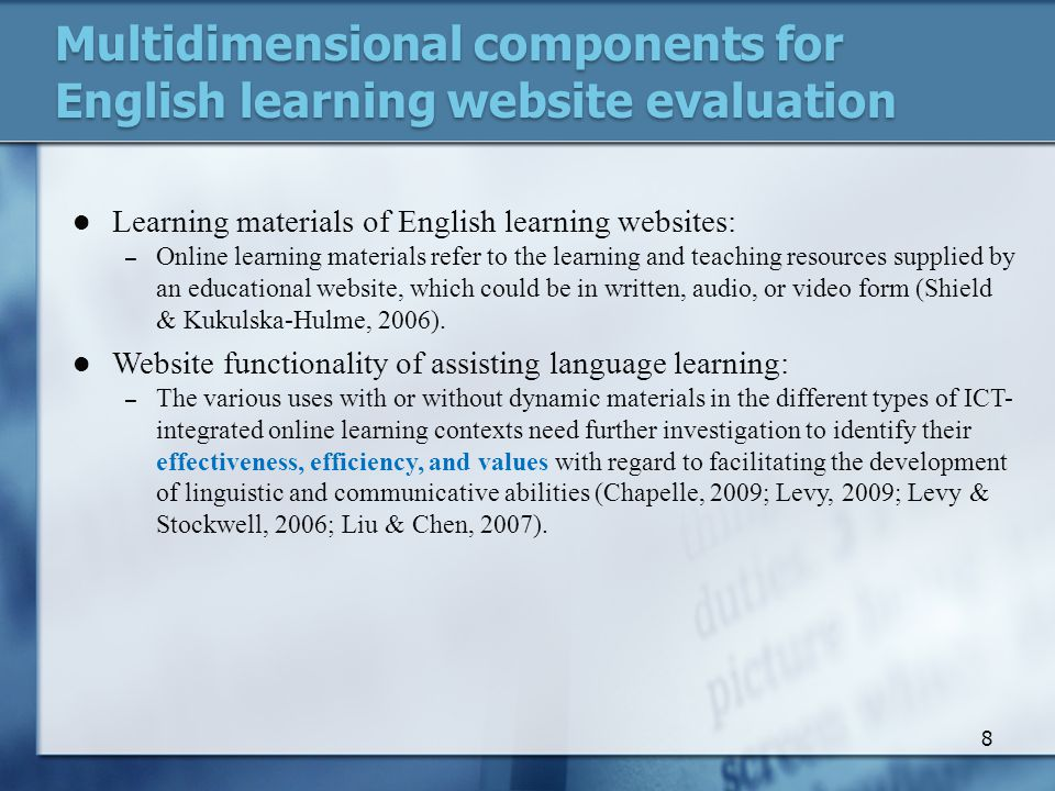 Multidimensional components for English learning website evaluation Learning materials of English learning websites: – Online learning materials refer to the learning and teaching resources supplied by an educational website, which could be in written, audio, or video form (Shield & Kukulska-Hulme, 2006).