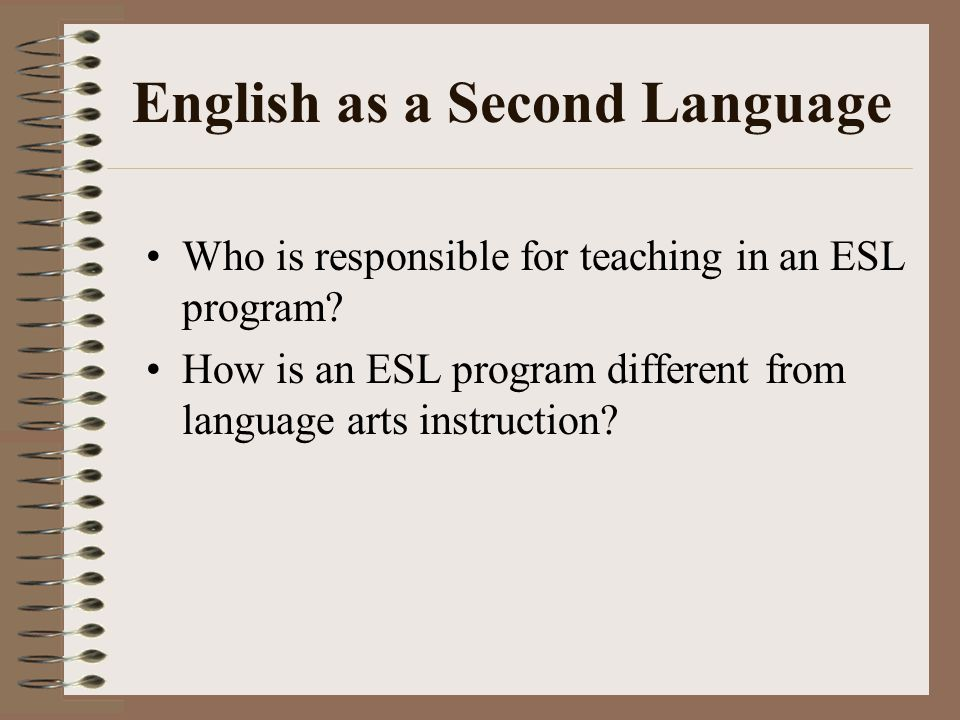 English as a Second Language Who is responsible for teaching in an ESL program.