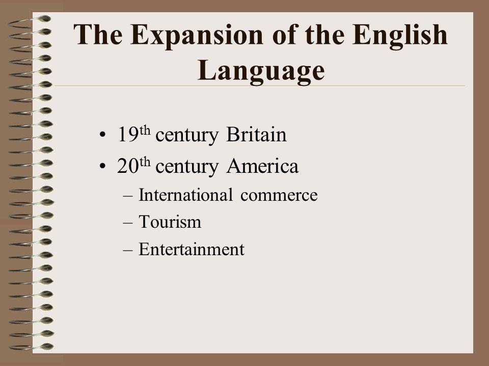 English the world's leading international language The principal language in –United States –United Kingdom –Canada –Australia –New Zealand
