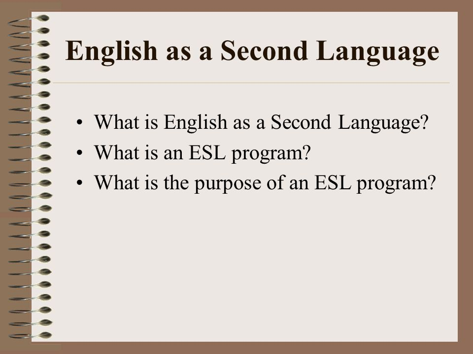 English as a Second Language Who should be enrolled in an ESL program.