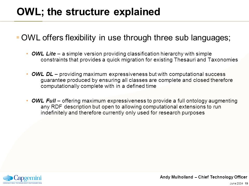 Andy Mulholland – Chief Technology Officer June 200419  OWL offers flexibility in use through three sub languages; OWL Lite – a simple version provid
