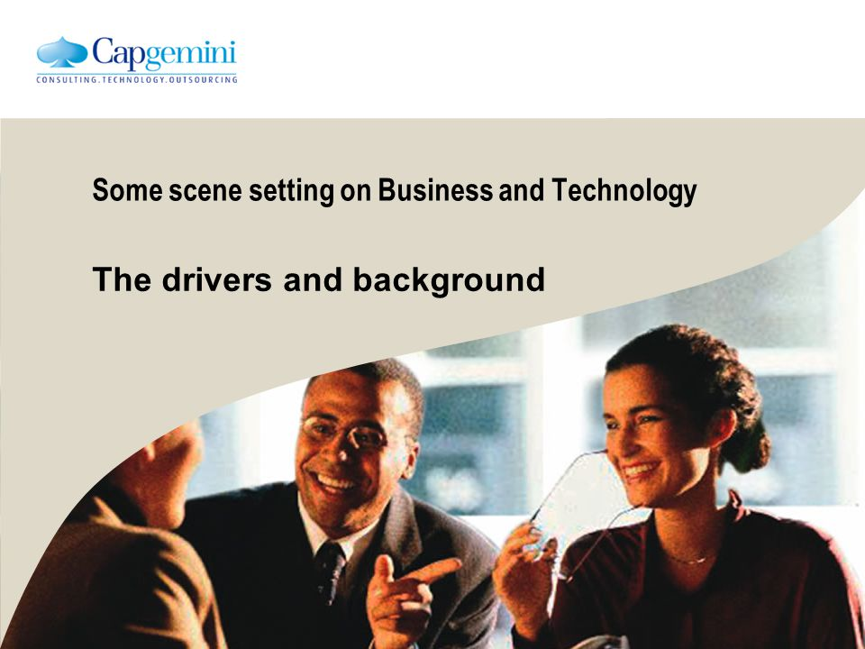 Some scene setting on Business and Technology The drivers and background