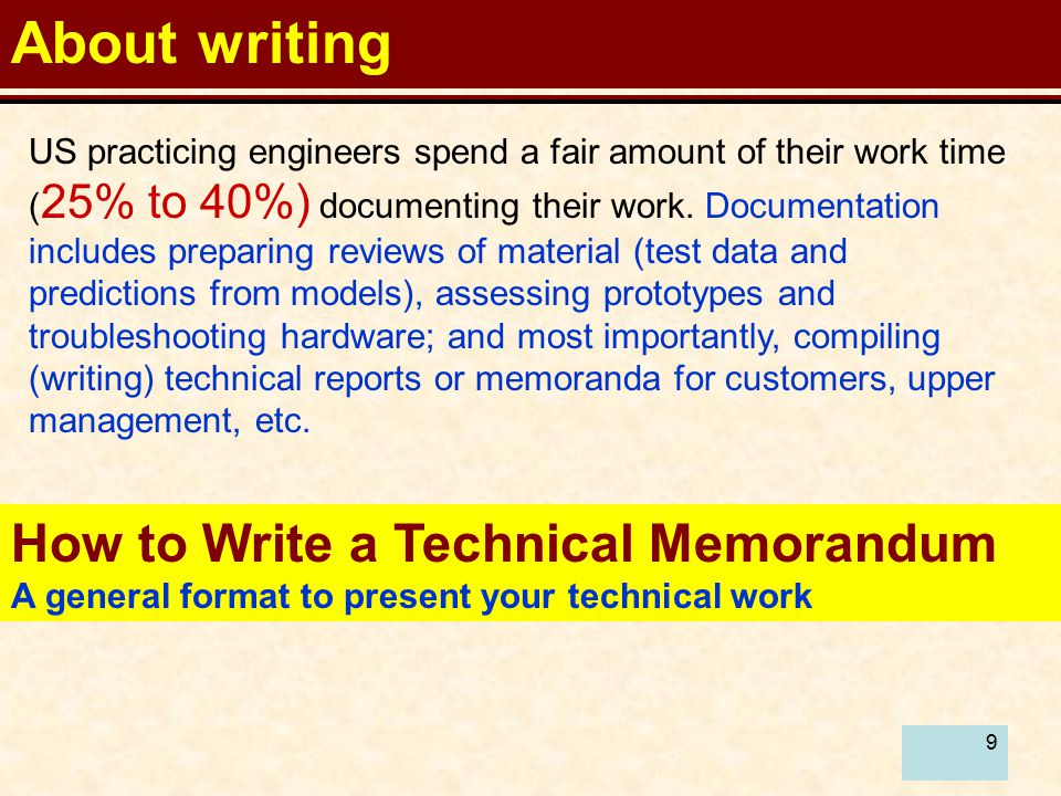 9 About writing How to Write a Technical Memorandum A general format to present your technical work US practicing engineers spend a fair amount of their work time ( 25% to 40%) documenting their work.