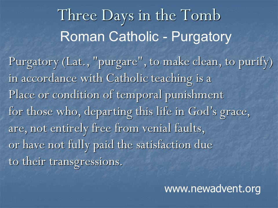 Three Days in the Tomb Purgatory (Lat.,
