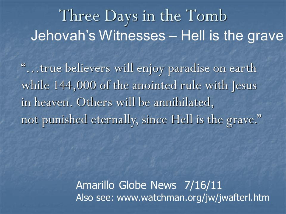 """Three Days in the Tomb """"…true believers will enjoy paradise on earth while 144,000 of the anointed rule with Jesus in heaven. Others will be annihilat"""