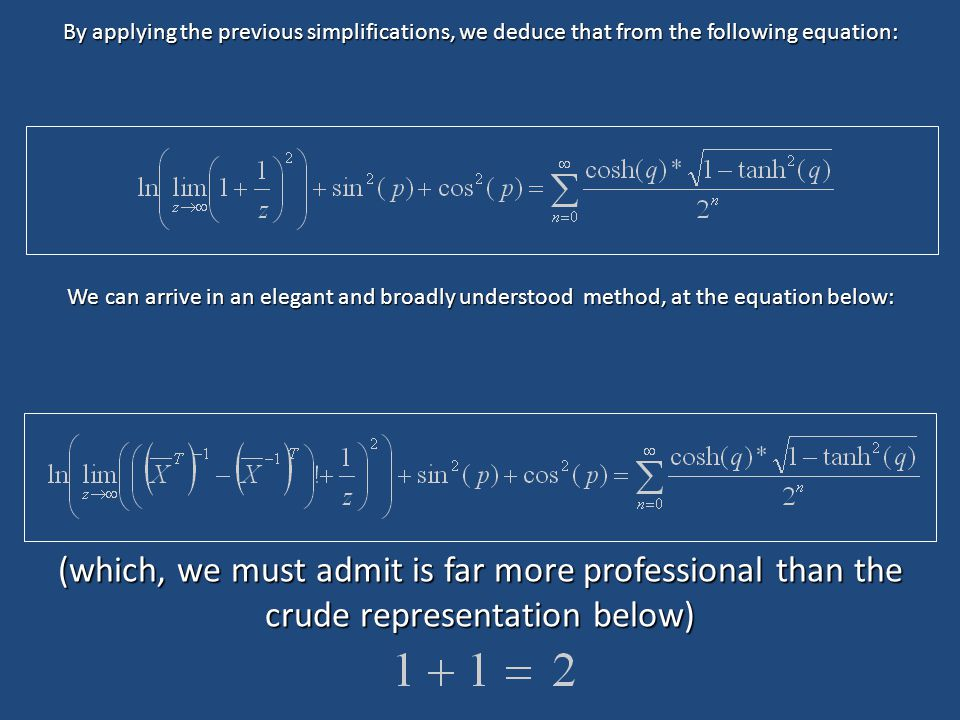 By applying the previous simplifications, we deduce that from the following equation: We can arrive in an elegant and broadly understood method, at the equation below: (which, we must admit is far more professional than the crude representation below)