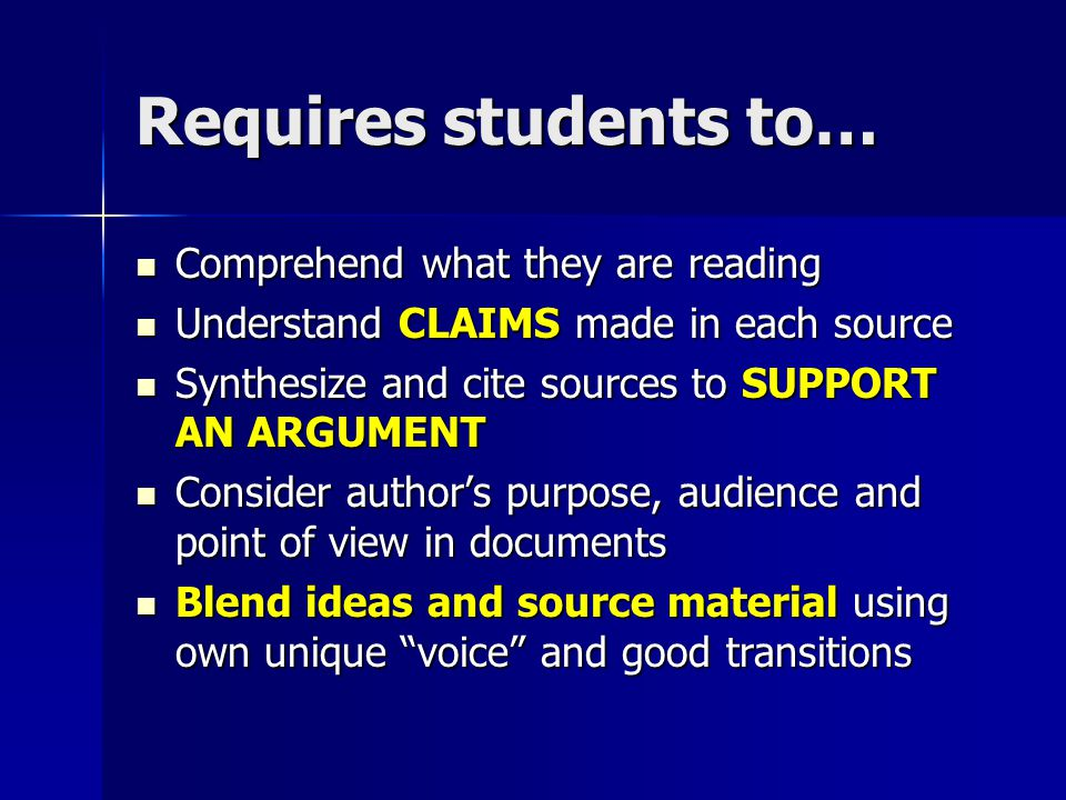 Requires students to… Comprehend what they are reading Comprehend what they are reading Understand CLAIMS made in each source Understand CLAIMS made i