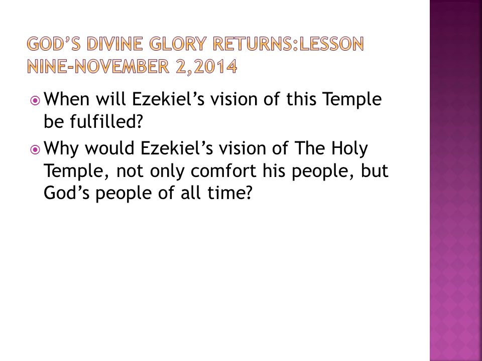  When will Ezekiel's vision of this Temple be fulfilled.