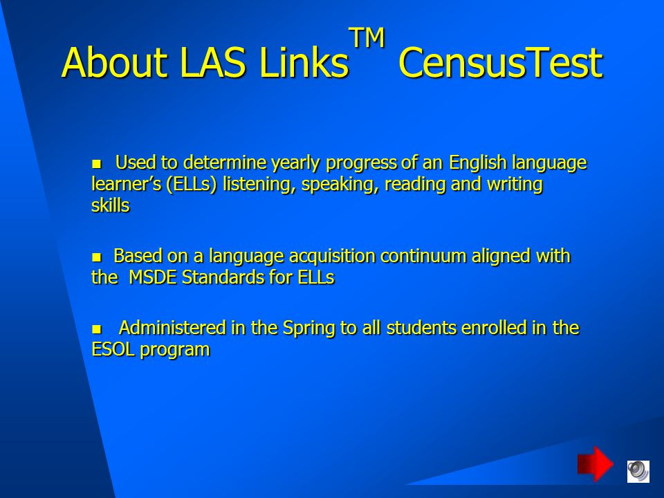 About LAS Links TM Census Test  Oral production of single words and single sentences  Listening Comprehension of short directions, classroom situations and longer narrative passages  Reading single words and comprehension of short passages  Using writing conventions and writing simple and complex sentences to describe one or a series of pictures.