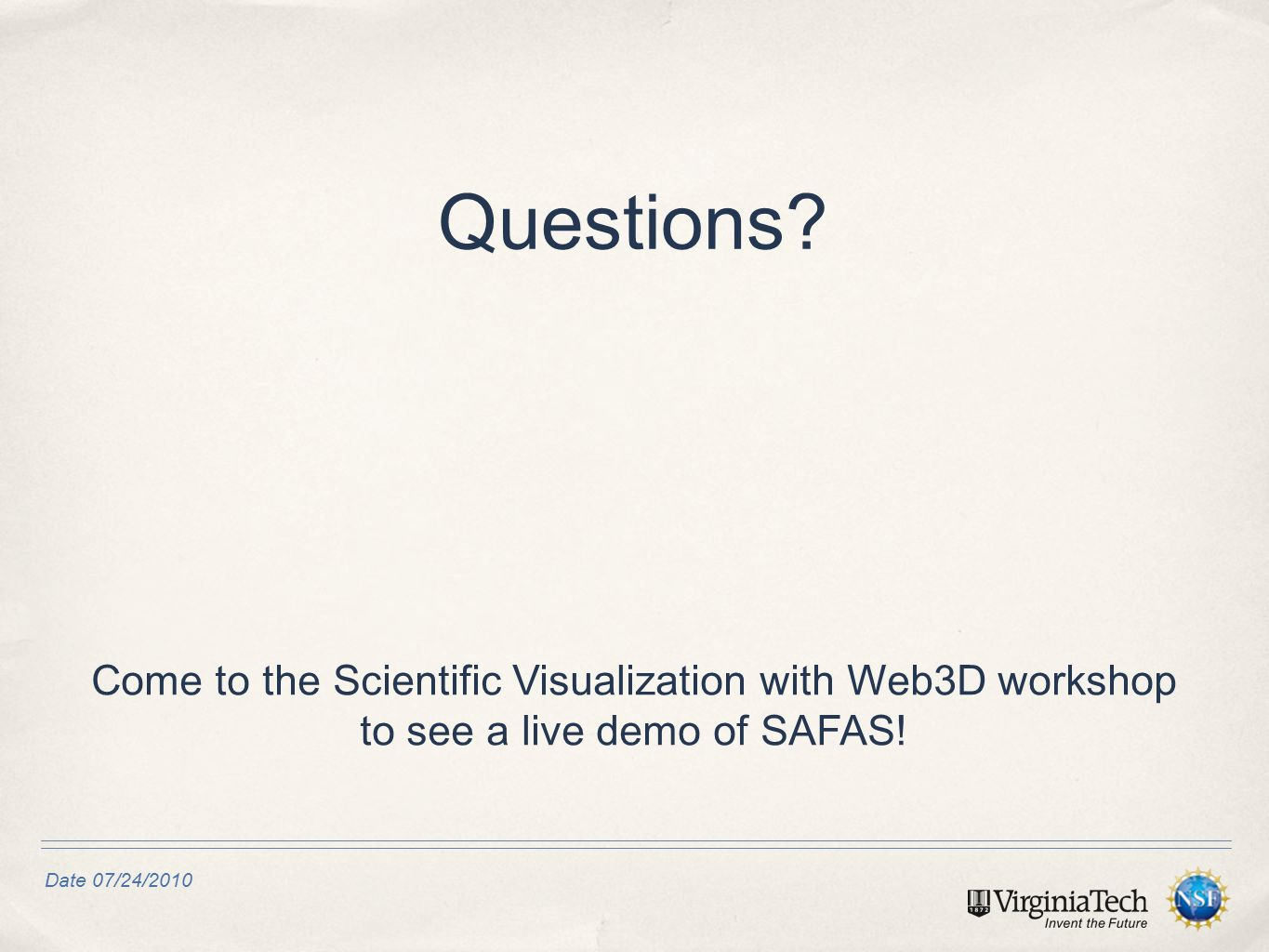 Date 07/24/2010 Questions? Come to the Scientific Visualization with Web3D workshop to see a live demo of SAFAS!