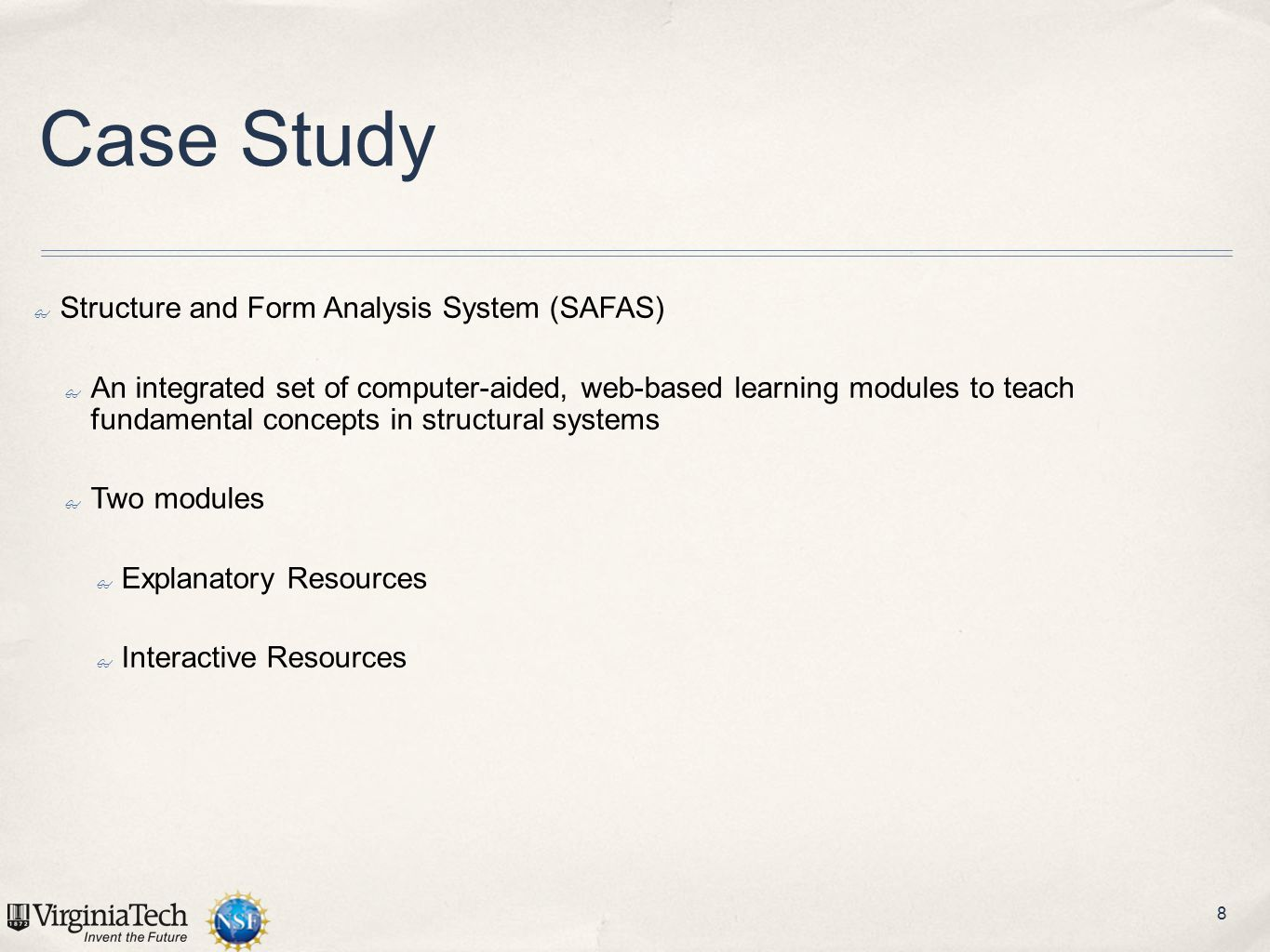 8 Case Study ✤ Structure and Form Analysis System (SAFAS) ✤ An integrated set of computer-aided, web-based learning modules to teach fundamental conce