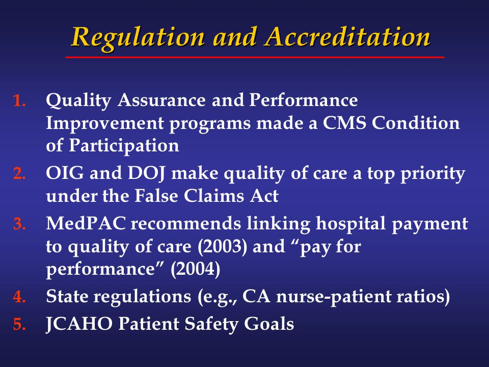 Regulation and Accreditation 1. Quality Assurance and Performance Improvement programs made a CMS Condition of Participation 2. OIG and DOJ make quali