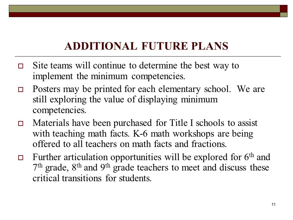 11 ADDITIONAL FUTURE PLANS  Site teams will continue to determine the best way to implement the minimum competencies.