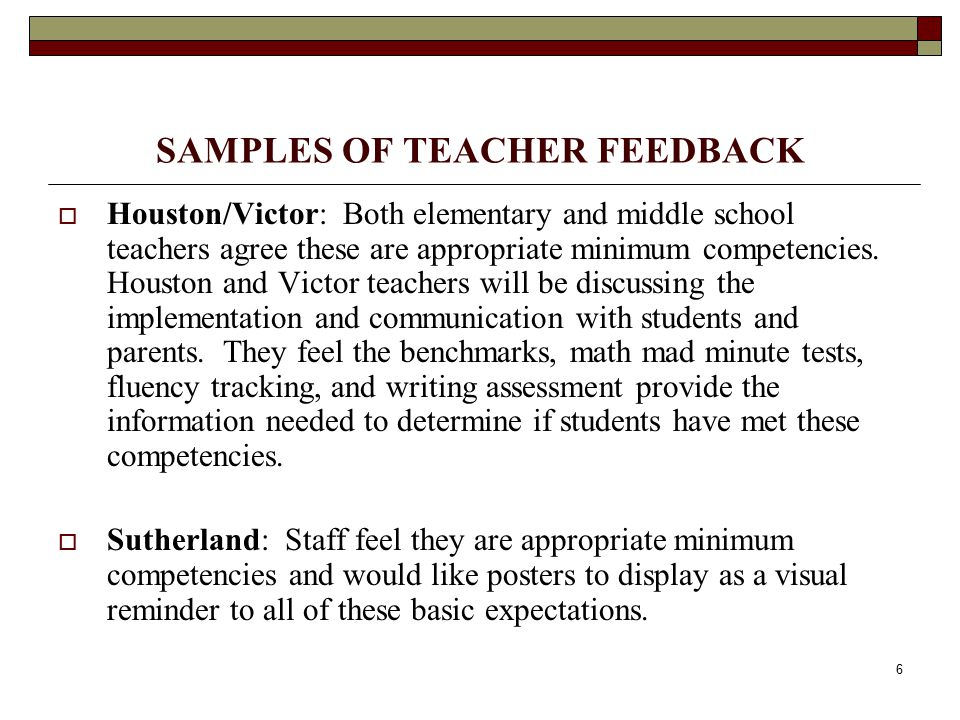 6 SAMPLES OF TEACHER FEEDBACK  Houston/Victor: Both elementary and middle school teachers agree these are appropriate minimum competencies.