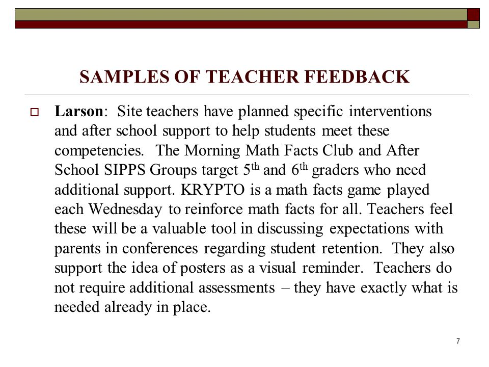 7 SAMPLES OF TEACHER FEEDBACK  Larson: Site teachers have planned specific interventions and after school support to help students meet these competencies.