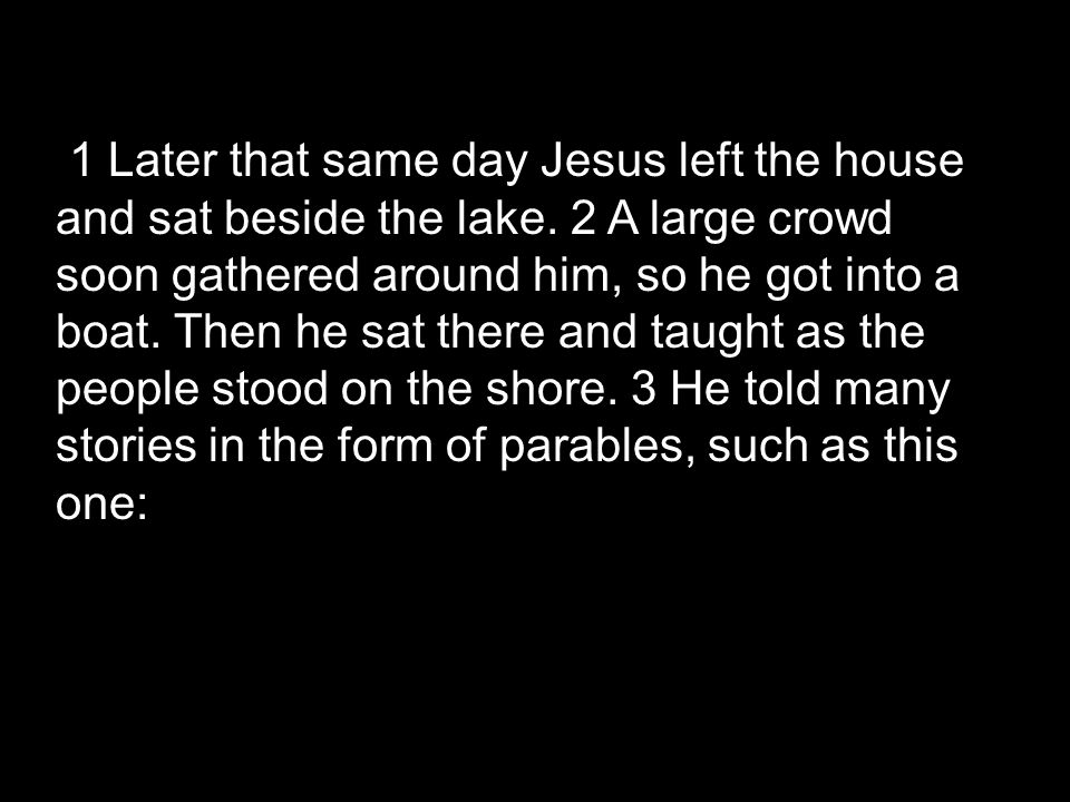 1 Later that same day Jesus left the house and sat beside the lake.