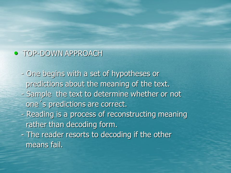 TOP-DOWN APPROACH TOP-DOWN APPROACH - One begins with a set of hypotheses or - One begins with a set of hypotheses or predictions about the meaning of the text.