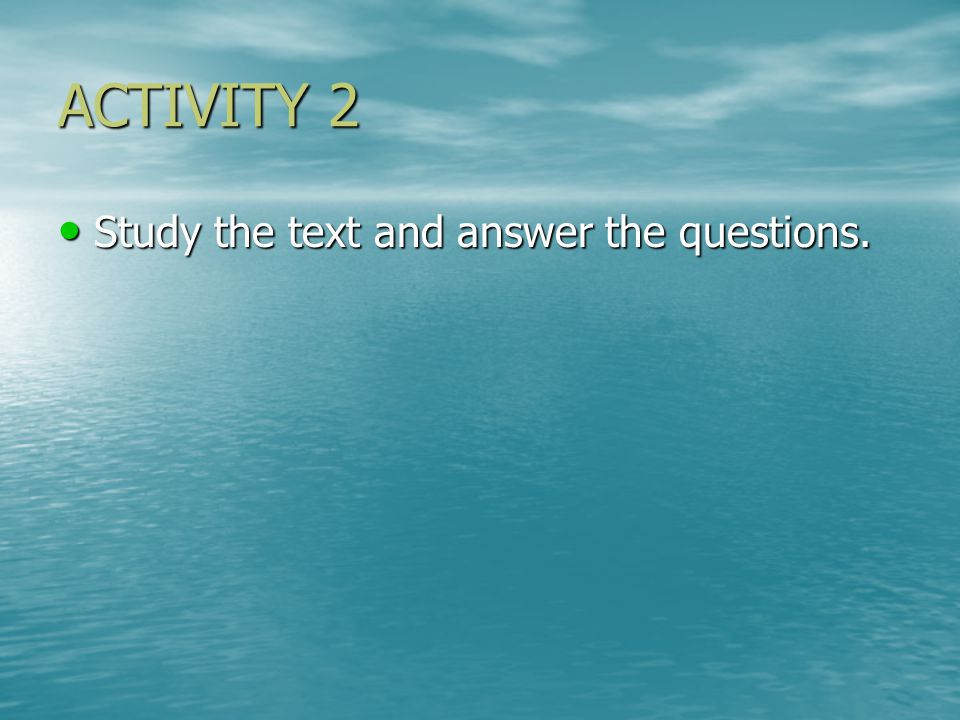 ACTIVITY 2 Study the text and answer the questions. Study the text and answer the questions.