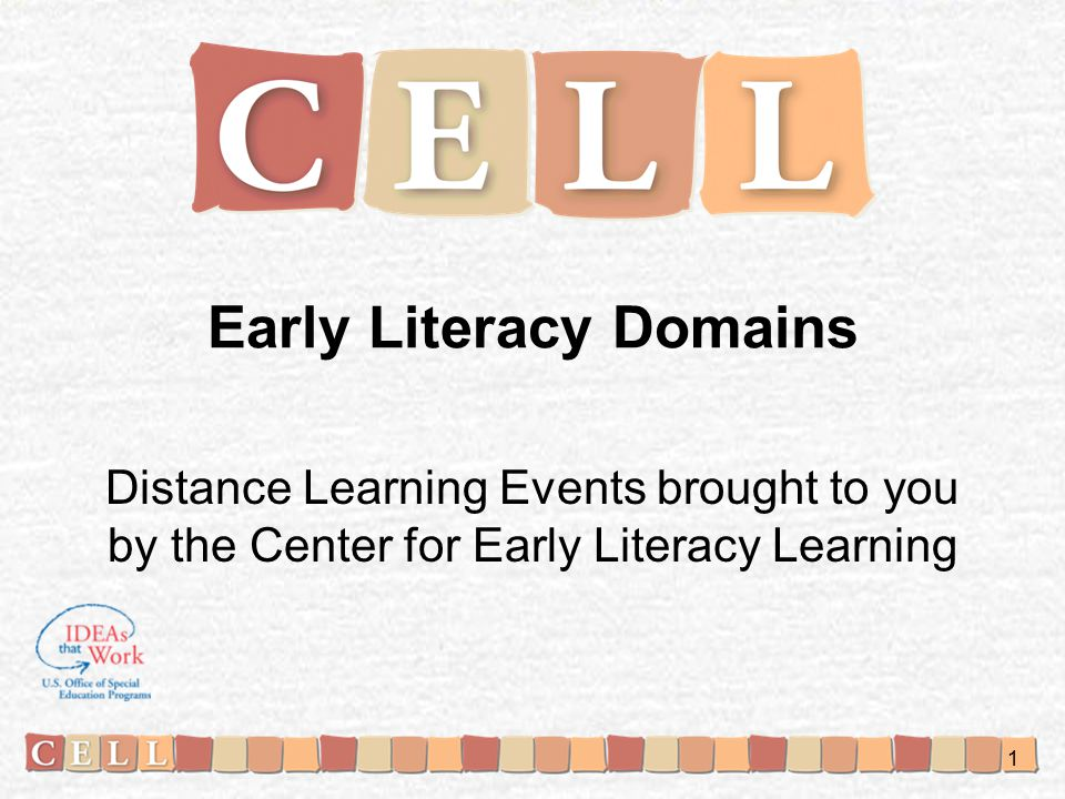 Early Literacy Domains Distance Learning Events brought to you by the Center for Early Literacy Learning 1