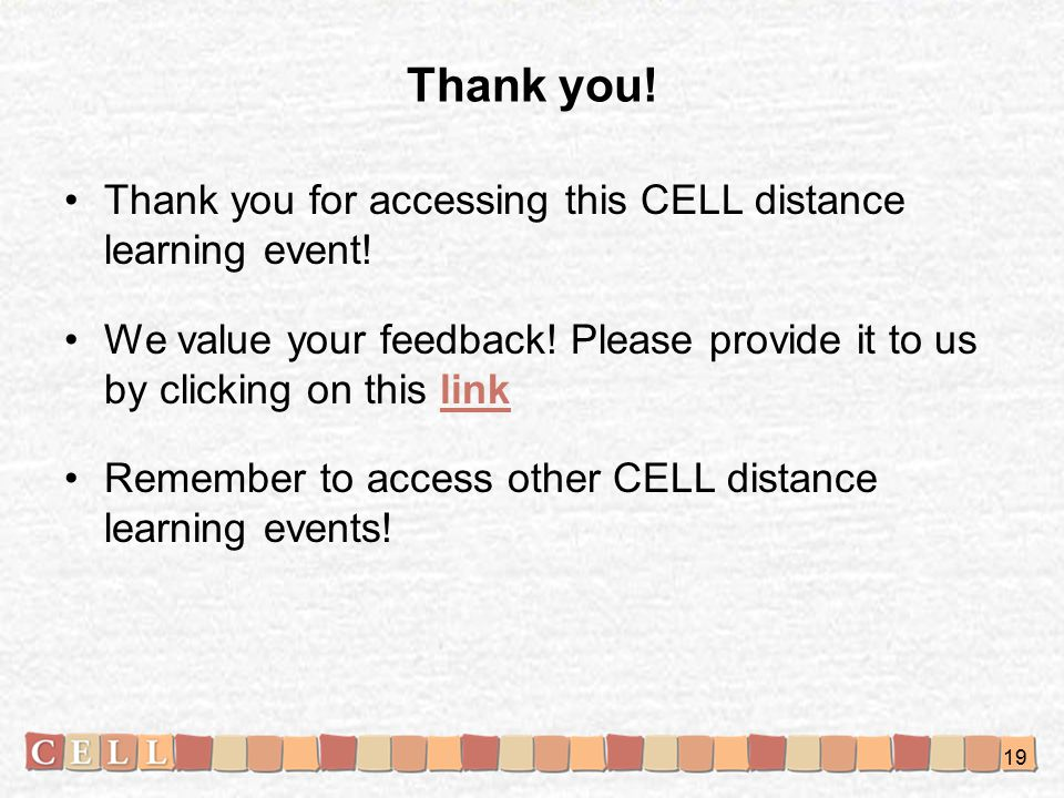 Thank you. Thank you for accessing this CELL distance learning event.
