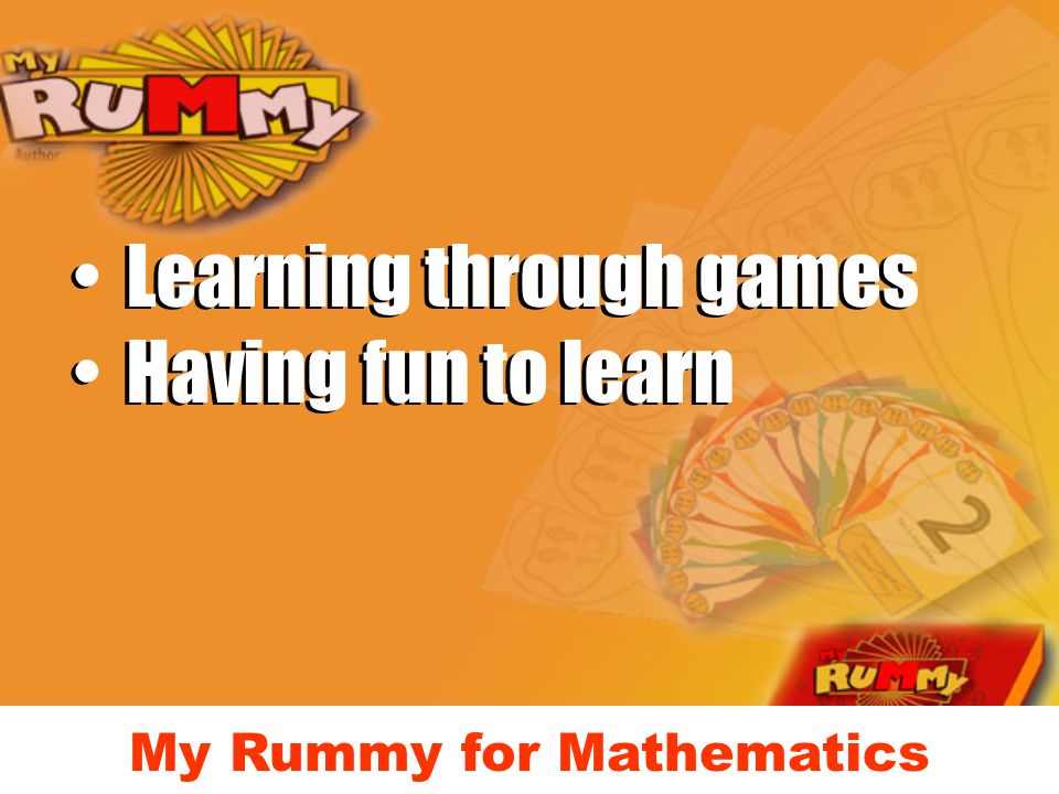My Rummy for Mathematics Learning through games Having fun to learn Learning through games Having fun to learn