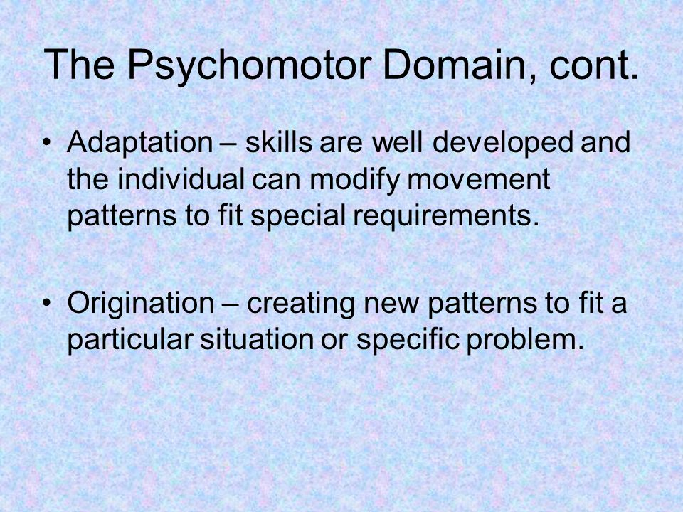 The Psychomotor Domain, cont.