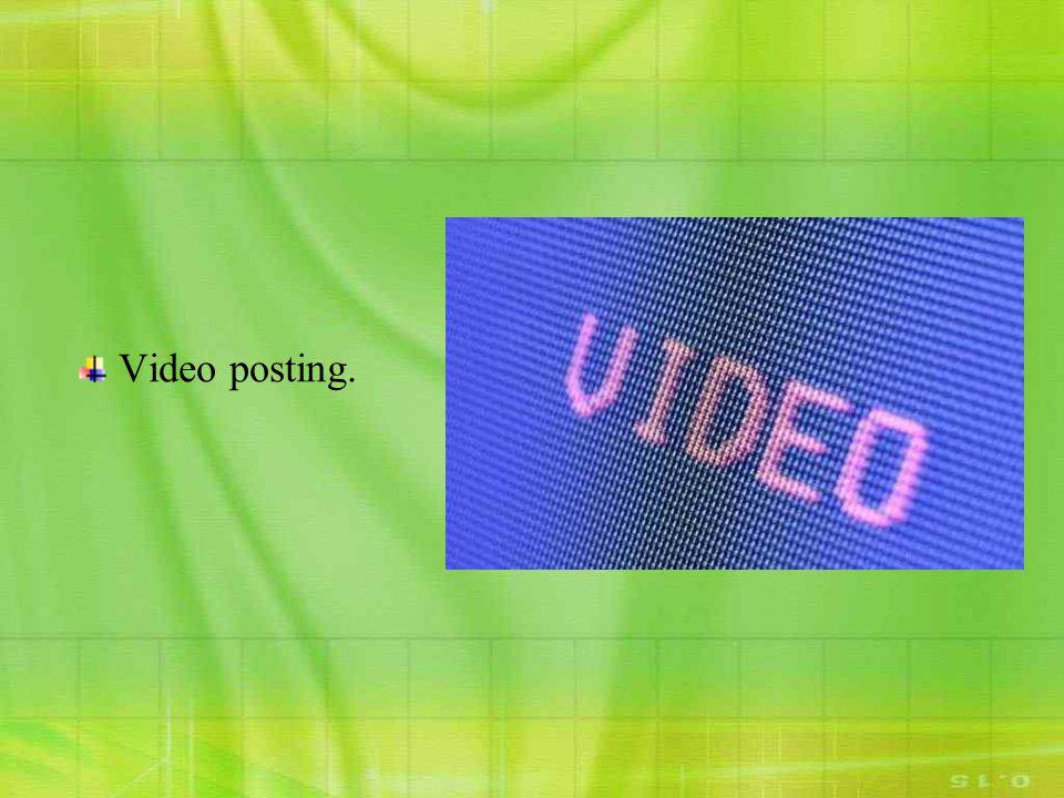 Video posting.