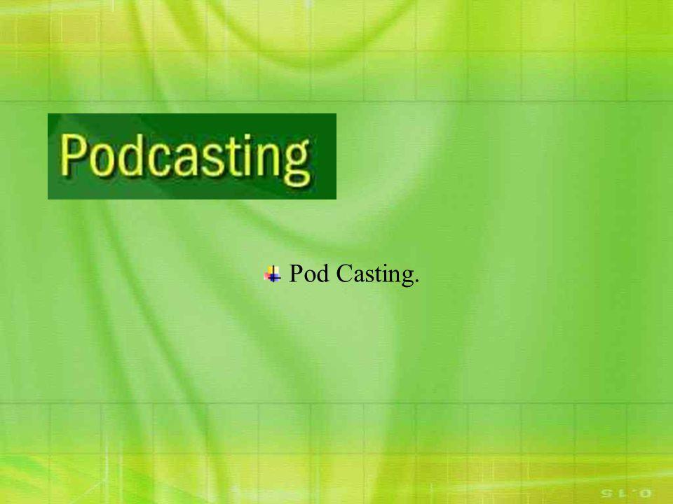 Pod Casting.