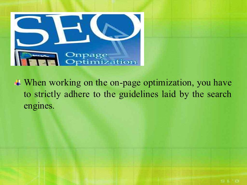 When working on the on-page optimization, you have to strictly adhere to the guidelines laid by the search engines.