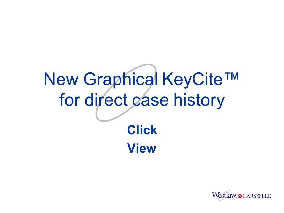Click View Comprehend New Graphical KeyCite™ for direct case history