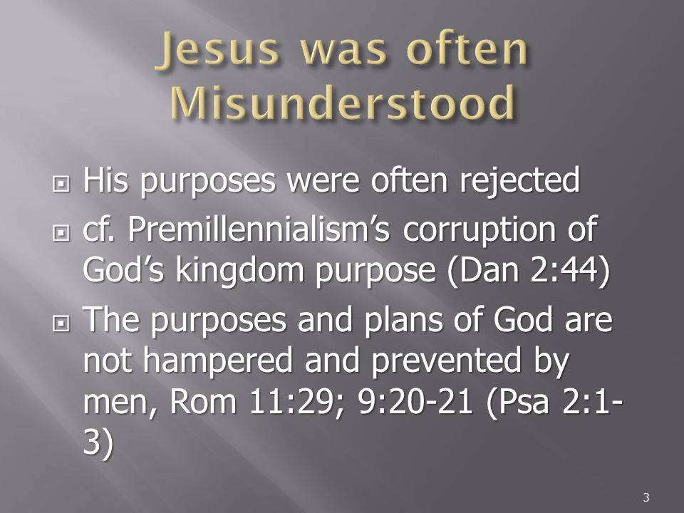  His purposes were often rejected  cf.