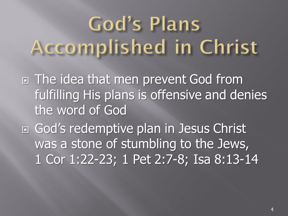  The idea that men prevent God from fulfilling His plans is offensive and denies the word of God  God's redemptive plan in Jesus Christ was a stone of stumbling to the Jews, 1 Cor 1:22-23; 1 Pet 2:7-8; Isa 8:13-14 4