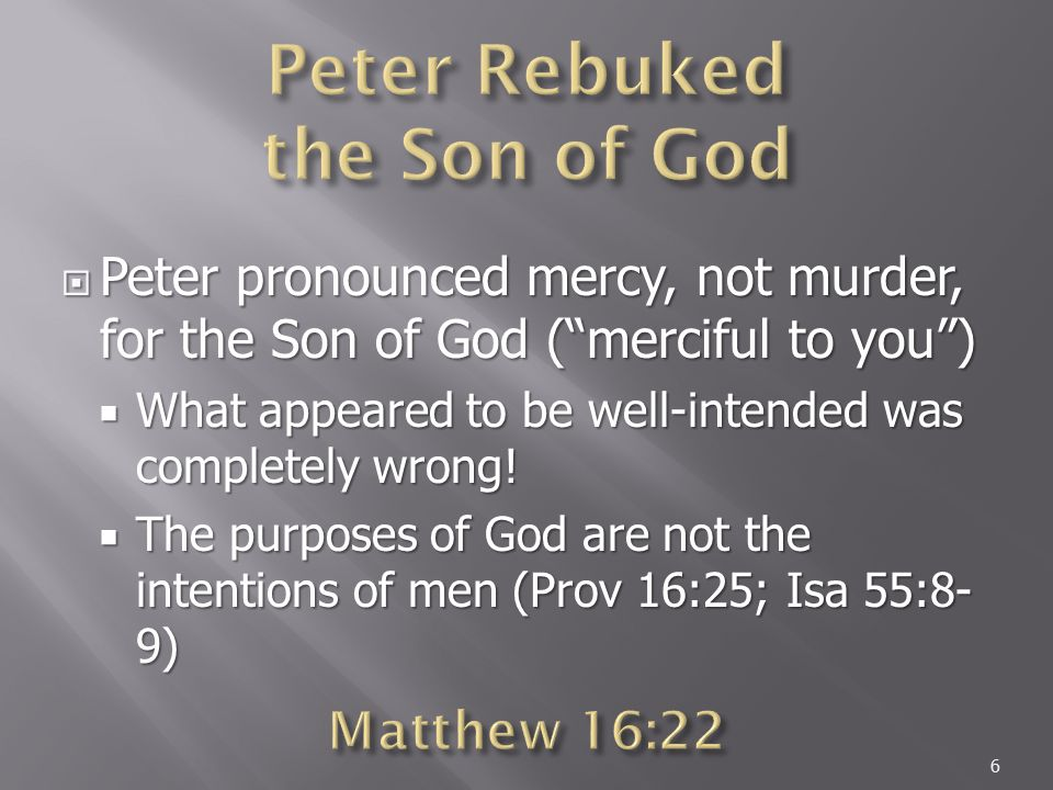  Peter pronounced mercy, not murder, for the Son of God ( merciful to you )  What appeared to be well-intended was completely wrong.