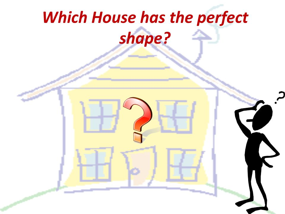 Which House has the perfect shape