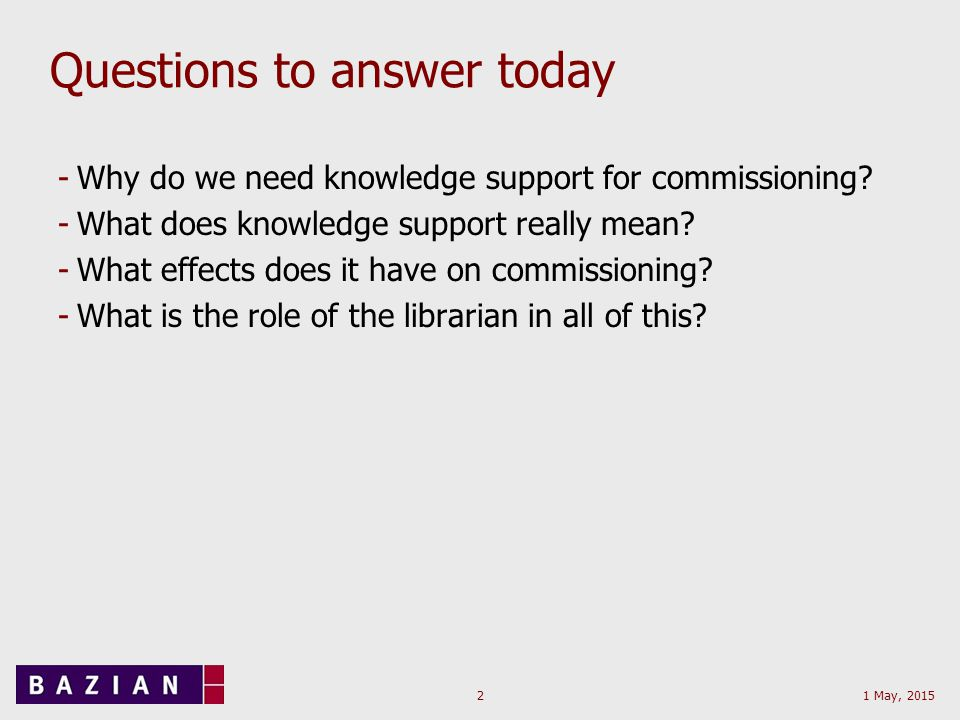1 May, 20152 Questions to answer today -Why do we need knowledge support for commissioning.